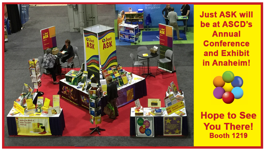 Just ASK is going to ASCD's Annual Conference and Exhibit in Anaheim!