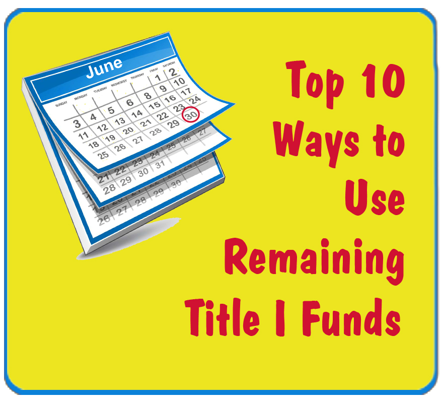 Top 10 Ways to Use Remaining Title I Funds